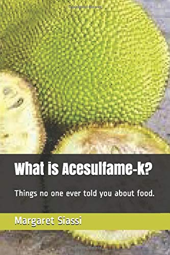 What is Acesulfame-k?: Things no one ever told you about food.